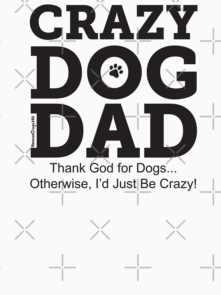 Crazy Dog Dad by rescuedogs101