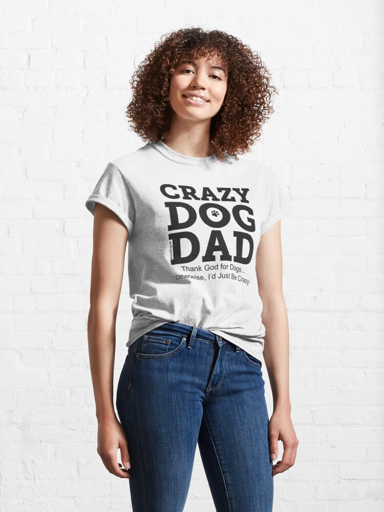 Alternate view of Crazy Dog Dad Classic T-Shirt
