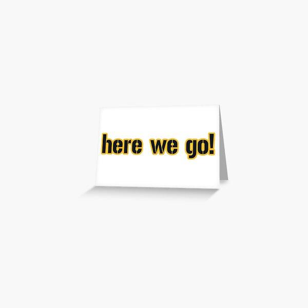 Pittsburgh LYFE: Here We Go! Greeting Card