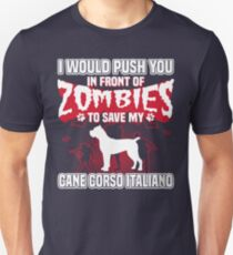 I would push you in front of zombies to save my Cane Corso Italiano. Unisex T-Shirt