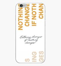 Nothing Change If Nothing Changes iPhone Case
