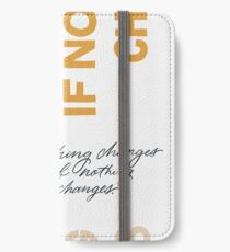 Nothing Change If Nothing Changes iPhone Wallet/Case/Skin
