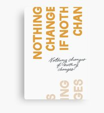 Nothing Change If Nothing Changes Canvas Print