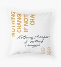 Nothing Change If Nothing Changes Throw Pillow