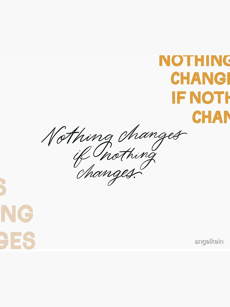 Nothing Change If Nothing Changes by angelkein