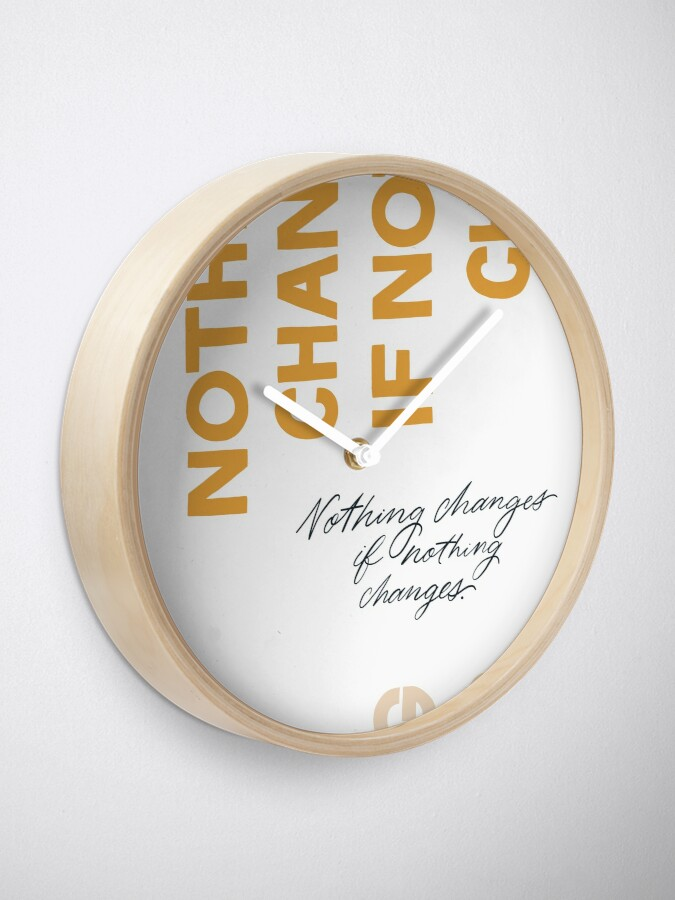 Alternate view of Nothing Change If Nothing Changes Clock