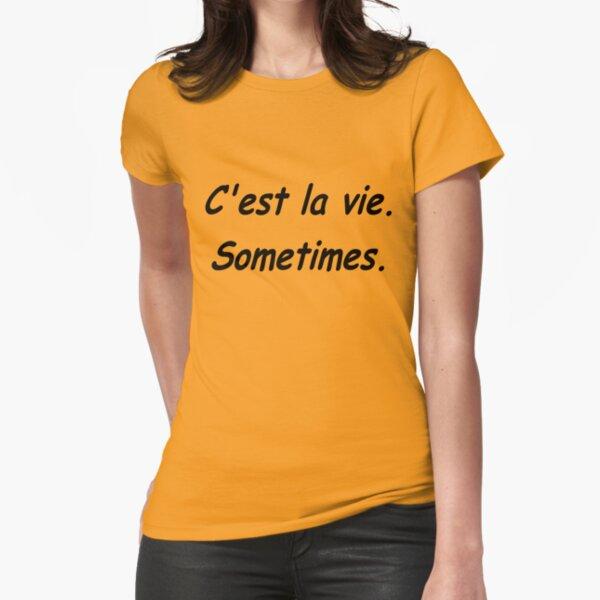 C'est la vie...sometimes Fitted T-Shirt
