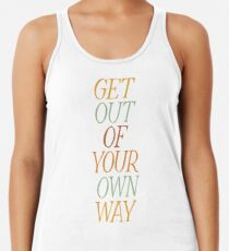Get Out of Your Own Way Racerback Tank Top