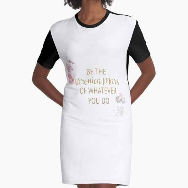 Be the Veronica Mars of Whatever You Do Graphic T-Shirt Dress