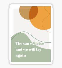 The Sun Will Rise Sticker