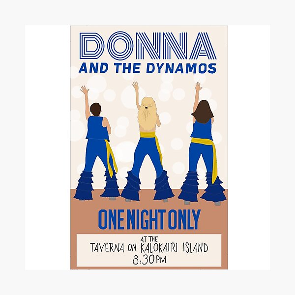 Donna and the Dynamos Posters/ Prints, Mamma Mia Here We Go Again  Photographic Print