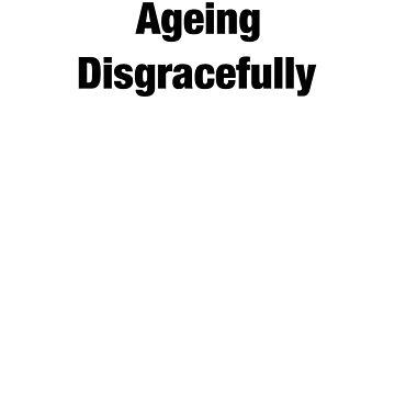 Ageing Disgracefully Funny retired grandparent gift t shirt by Johannesart