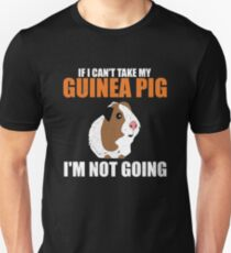 If I Can't Take My Guinea Pig, I'm Not Going Unisex T-Shirt