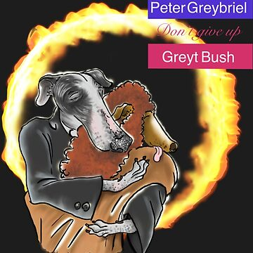 Peter Greybriel and Greyt Bush: Don't Give Up by andrewledwith