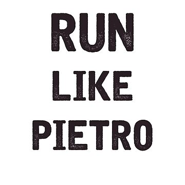 Run Like Pietro  by julia1798