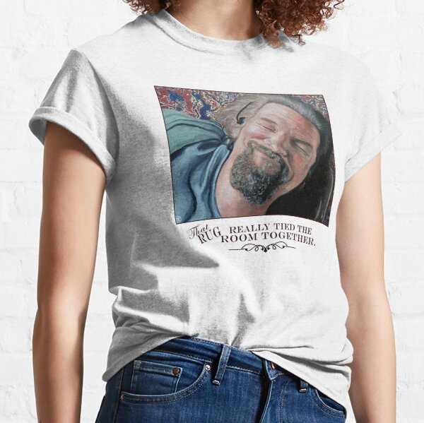 That Rug Really Tied the Room Together Classic T-Shirt