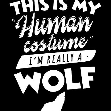 This Is My Human Costume I'm Really A Wolf Funny Halloween by JapaneseInkArt