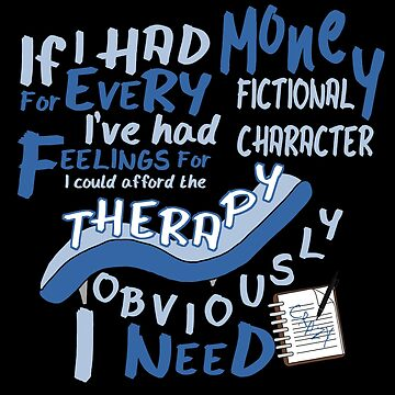 If I had money for every fictional character I've...   by sayers