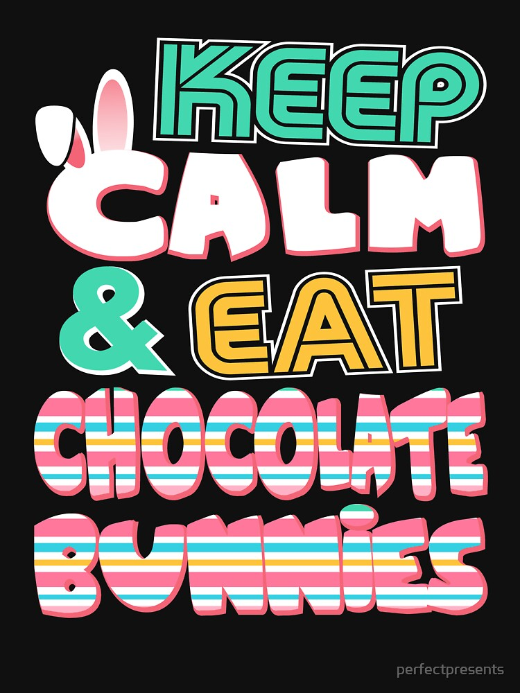Keep Calm & Eat Chocolate Bunnies Easter by perfectpresents