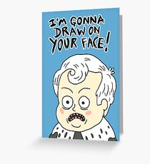 I'm Gonna Draw On Your Face! Greeting Card