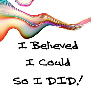 Inspirational Sayings and Phrases - I Believed I Could So I Did by DeepDenn