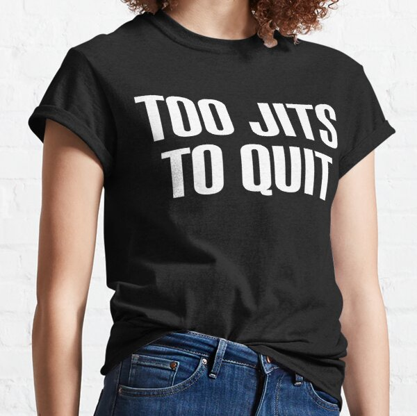 Too Jits To Quit Classic T-Shirt