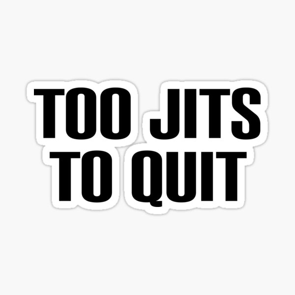 Too Jits To Quit Sticker