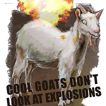 Cool goats don't look at explosions by daddyiwantapony