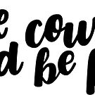 Have Courage and Be Kind - Black by Ashley Wijangco