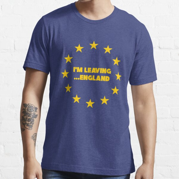 Funny Brexit I'm Leaving ...England!    Essential T-Shirt