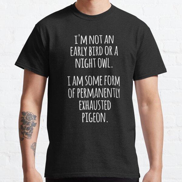 Im Not An Early Bird- Funny Early Bird Night Owl  Classic T-Shirt