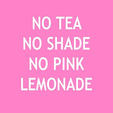 No Tea No Shade No Pink Lemonade by DittoJones