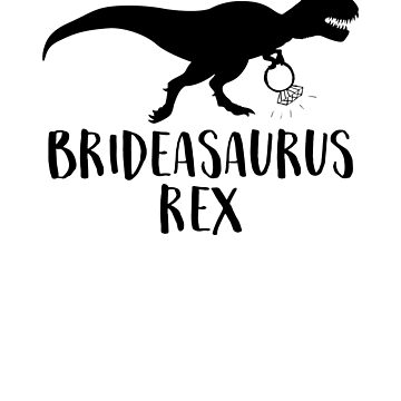 Brideasaurus Rex Shirt Funny Wedding Bridesaurus Dinosaur by MichaelAndrewLo