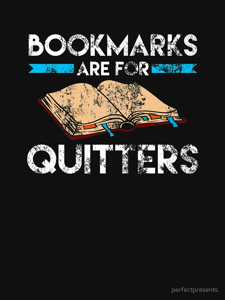 Bookmarks Are For Quitters Reader Distressed by perfectpresents