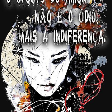 The opposite of love is not hate, but indifference. (Brazilian) by VitorMacedo
