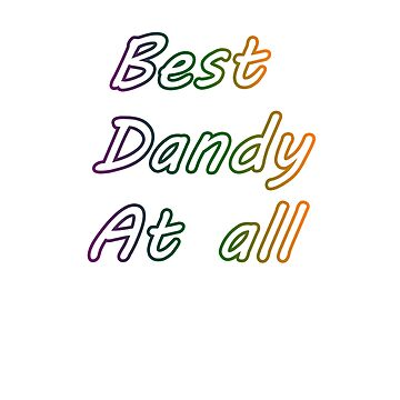 Best dandy at all tee shirt by compact32