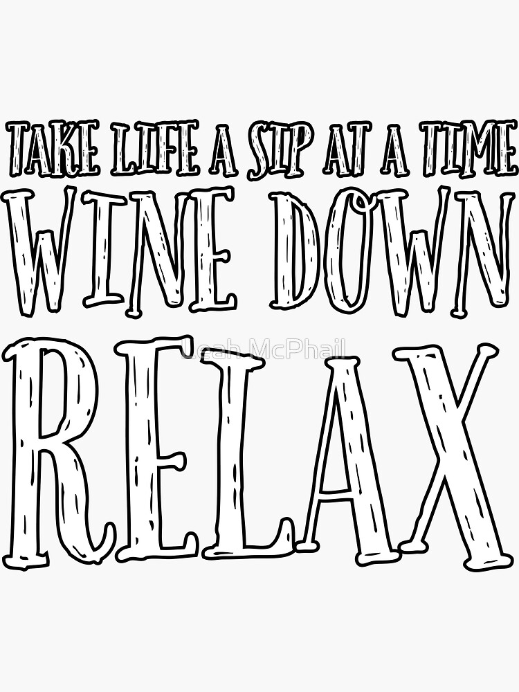 Wine Down Relax by LeahMcPhail