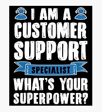 I Am A Customer Support Specialist. What's Your Superpower? Photographic Print