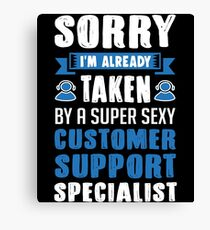 Sorry I'm Already Taken By A Super Sexy Customer Support Specialist Canvas Print