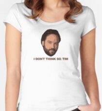 I Don't Think So Tim Women's Fitted Scoop T-Shirt