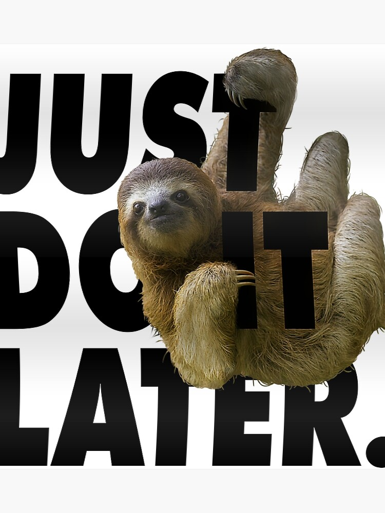 Funny Quotes - Just Do It Later - Cute & Fun Sloth | Poster