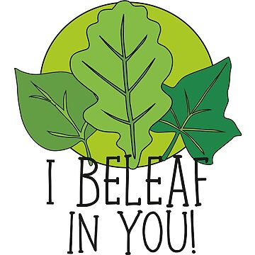 I Beleaf in you by gerby