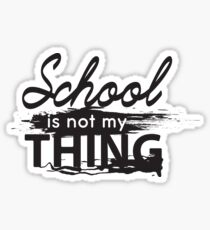 School is not my thing Glossy Sticker