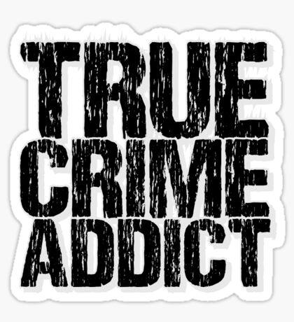 True Crime Addict Sticker