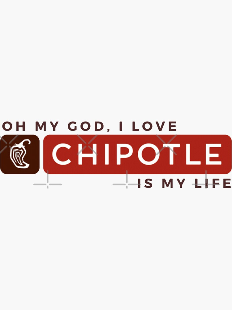 Oh My God, I Love Chipotle. Chipotle Is My Life by madisonbaber