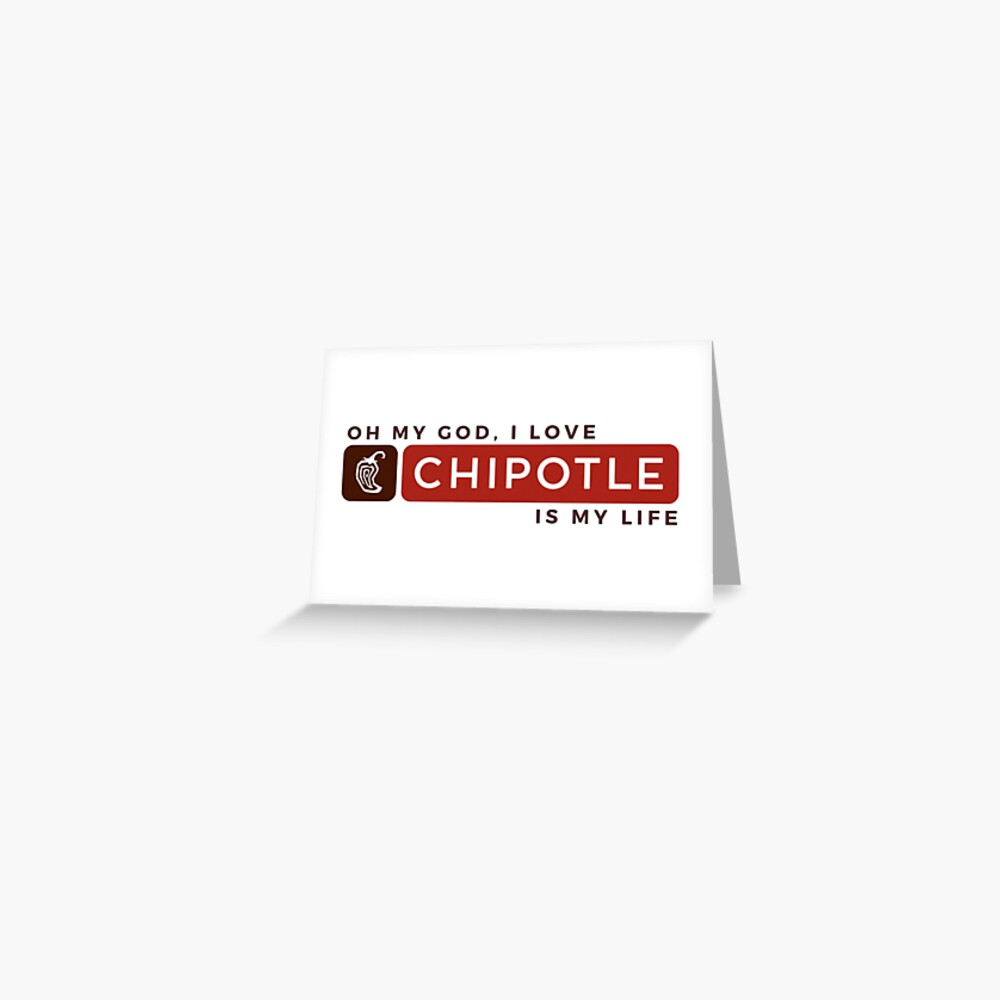 Oh My God, I Love Chipotle. Chipotle Is My Life Greeting Card