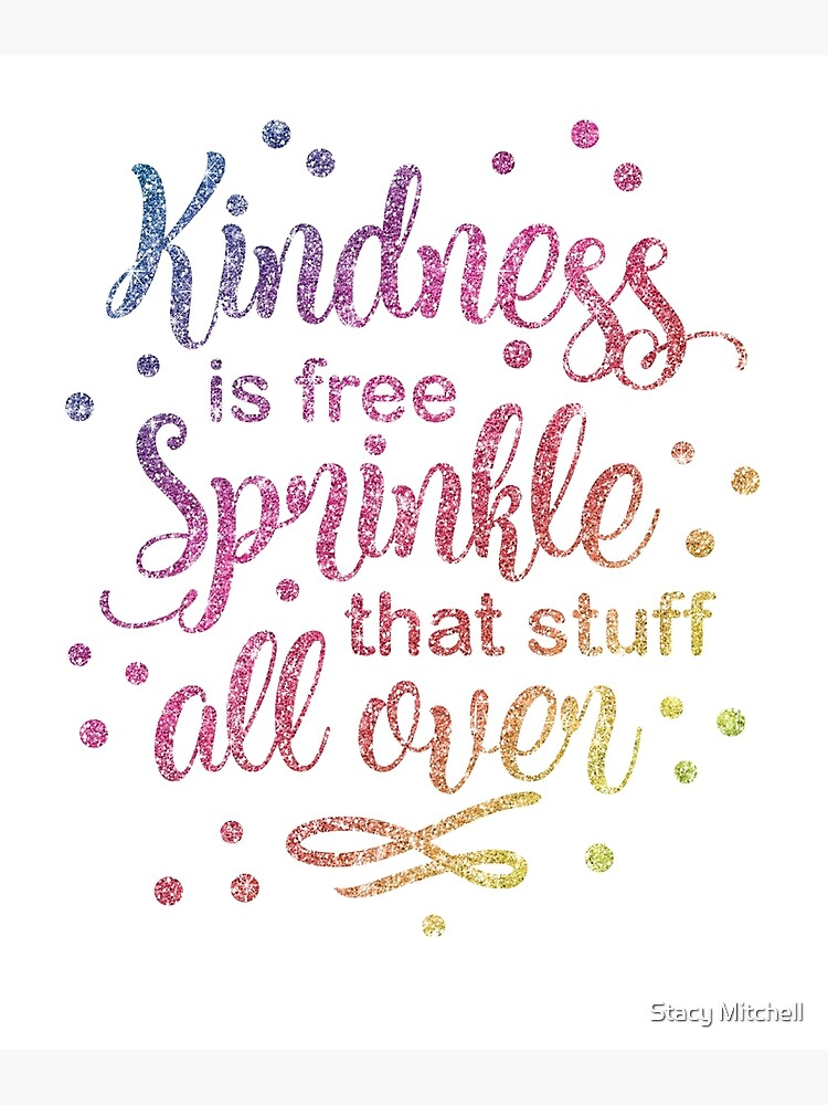 Kindness Is Free Sprinkle That Stuff All Over Glitter Rainbow Greeting Card By Stacymitchell Redbubble