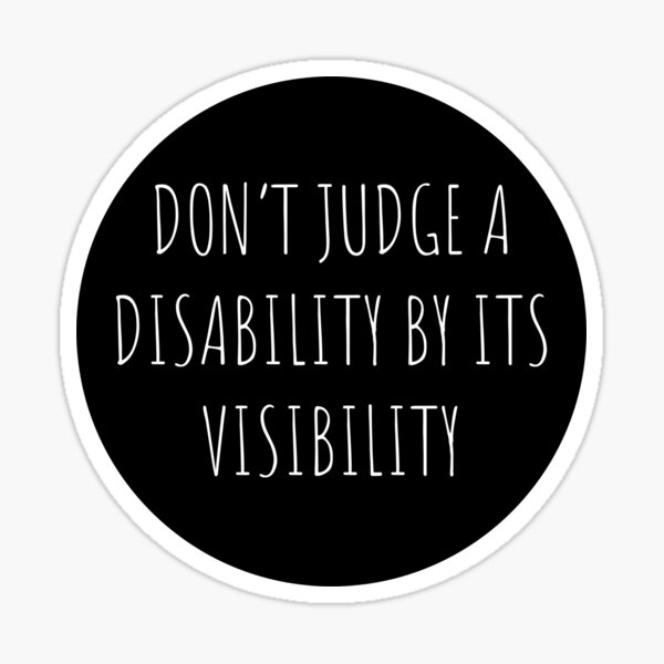Don't Judge A Disability By Its Visibility Sticker