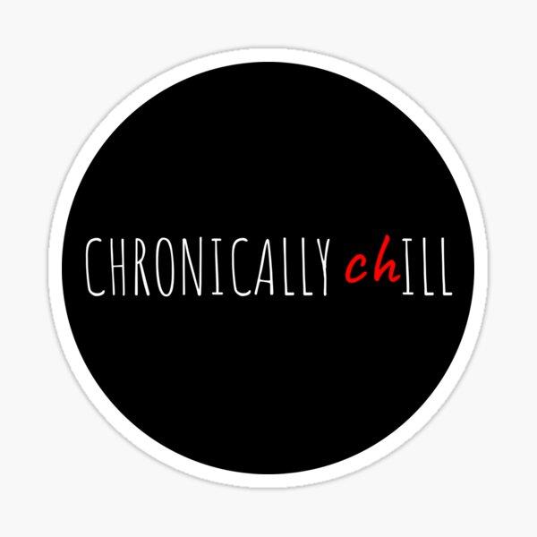 Chronically Chill Sticker