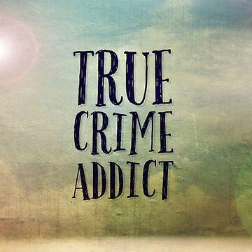 True Crime Addict by FrenchToasty